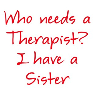 who-needs-a-therapist-i-have-a-sister