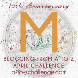 #AtoZChallenge 2019 Tenth Anniversary blogging from A to Z challenge letter M