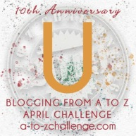 #AtoZChallenge 2019 Tenth Anniversary blogging from A to Z challenge letter U