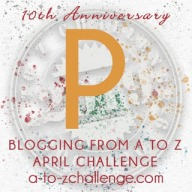 #AtoZChallenge 2019 Tenth Anniversary blogging from A to Z challenge letter P